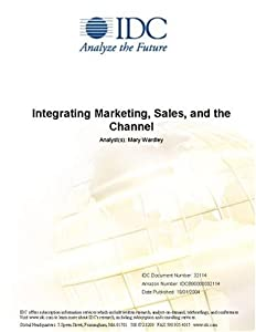 Integrating Marketing, Sales, and the Channel IDC and Mary Wardley