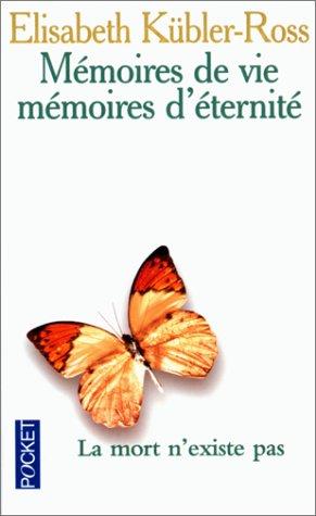 Mémoires de vie, mémoires d'éternité : La mort n'existe pas