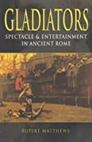 Gladiators: Spectacle and Entertainment in Ancient Rome