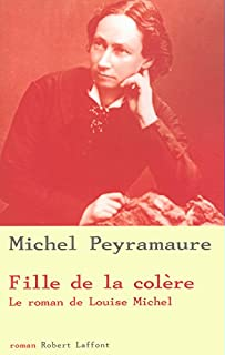 Fille de la colère : le roman de Louise Michel, Peyramaure, Michel