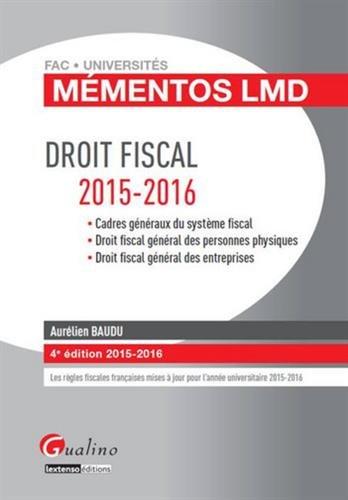 Droit fiscal 2015-2016 : Cadres généraux du système fiscal, droit fiscal général des personnes physiques, droit fiscal général des entreprises