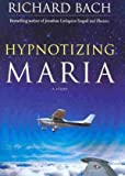Cover of Hypnotizing Maria by Richard Bach 1571746234