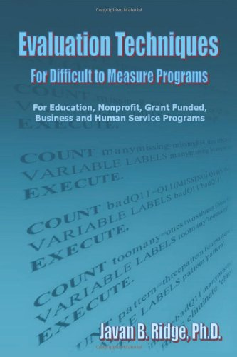 Evaluation Techniques for Difficult to Measure Programs: For Education, Nonprofit, Grant Funded, Business and Human Service Programs