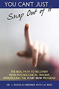 (FREE on 10/27) You Can't Just Snap Out Of It: The Real Path To Recovery From Psychological Trauma: Introducing The Start-now Program by J. Douglas Bremner - http://eBooksHabit.com