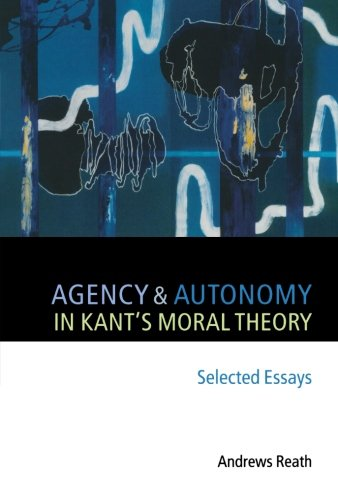 Agency and Autonomy in Kant's Moral Theory: Selected Essays