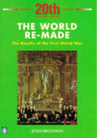 World Re-Made: The Results of the First World War (Longman Twentieth Century History Series)