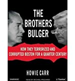 [ THE BROTHERS BULGER: HOW THEY TERRORIZED AND CORRUPTED BOSTON FOR A QUARTER CENTURY (LIBRARY) - IPS ] By Carr, Howie ( Author) 2006 [ Compact Disc ]