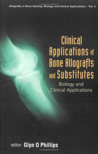 Clinical Applications of Bones: Allografts and Substitutes PDF by Glyn O. Phillips