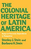 The Colonial Heritage of Latin America: Essays on Economic Dependence in Perspective