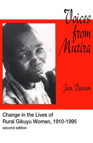Voices from Mutira: Changes in the Lives of Rural Gikuyo Women, 1910-1995