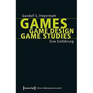 Games | Game Design | Game Studies: Eine Einführung (Edition Medienwissenschaft)