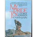 My Pride and Joy: An Autobiography ~ George Adamson