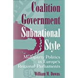 COALITION GOVERNMENT: MULTIPARTY POLITICS IN EUROPE'S REGIONAL (PARLIAMENTS & LEGISLATURES)