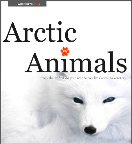 What do you see? Arctic Animals (A children's picture book)