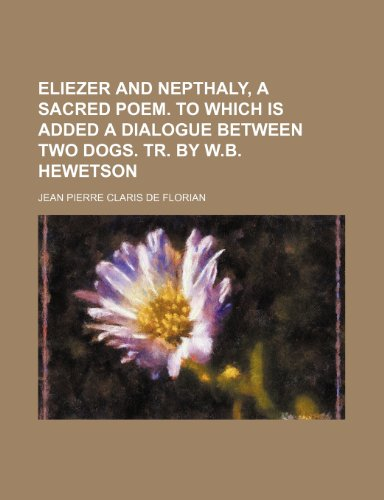 Eliezer and Nepthaly, a Sacred Poem. to Which Is Added a Dialogue Between Two Dogs. Tr. by W.b. Hewetson