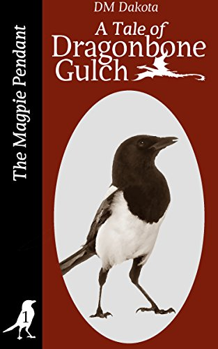 the-magpie-pendant-a-tale-of-dragonbone-gulch-tales-of-dragonbone-gulch-book-1-english-edition