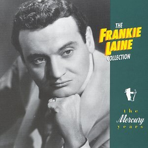 Frankie Laine - The Frankie Laine Collection: The Mercury Years - Zortam Music