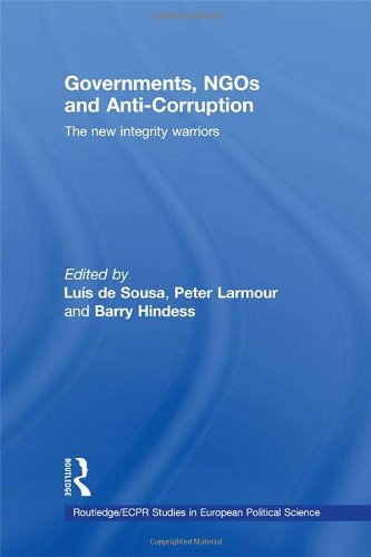 Governments, NGOs and Anti-Corruption: The New Integrity Warriors (Routledge/ECPR Studies in European Political Science)