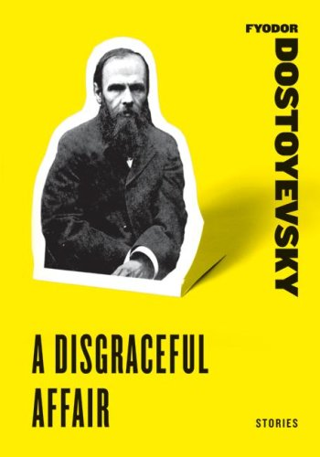 A Disgraceful Affair: Stories (Short Story Collections), FYODOR DOSTOYEVSKY