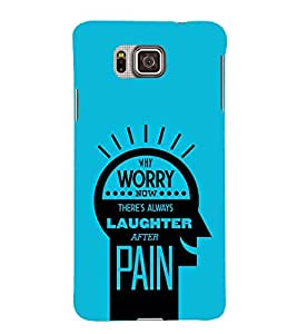 Worry Now Laughter Pain 3D Hard Polycarbonate Designer Back Case Cover for Samsung Galaxy Alpha G850