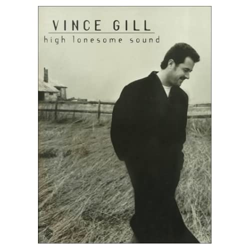 Vince Gill -- High Lonesome Sound: Piano/Vocal/Chords Vince Gill