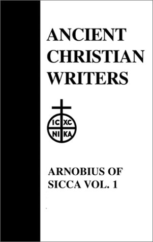 07. Arnobius of Sicca , Vol. 1: The Case Against the Pagans (Ancient Christian Writers), GEORGE E. MCCRACKEN