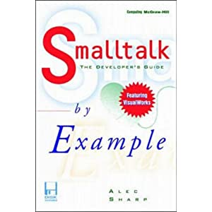 Smalltalk by Example: The Developers Guide to VisualWorks