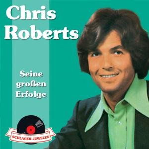 Chris Roberts - Schlagerjuwelen-Seine Grossen Erfolge - Zortam Music
