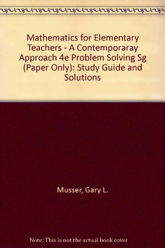 Mathematics for Elementary Teachers, Problem Solving Study Guide and Solutions Manual: A Contemporary Approach