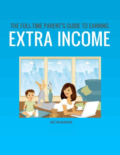 The Full-Time Parent's Guide To Earning Extra Income