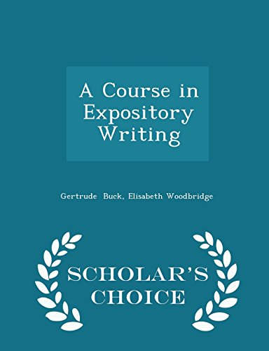 A Course in Expository Writing - Scholar's Choice Edition