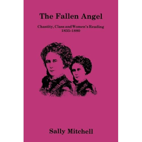 The Fallen Angel: Chastity, Class and Women's Reading 1835-1880