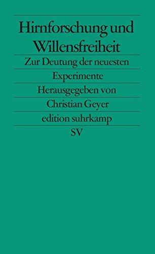 Hirnforschung und Willensfreiheit: Zur Deutung der neuesten Experimente (edition suhrkamp)