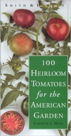 Smith & Hawken: 100 Heirloom Tomatoes for the American Garden written by Carolyn J. Male
