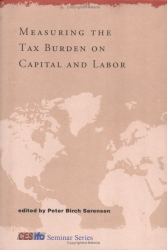 Measuring the Tax Burden on Capital and Labor (CESifo Seminar Series)