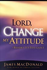 Lord, Change My Attitude Before It's Too Late