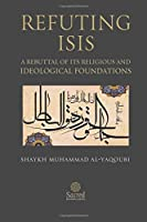 Refuting ISIS: A Rebuttal Of Its Religious And Ideological Foundations