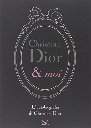 Christian Dior & moi. L'autobiografia di Christian Dior