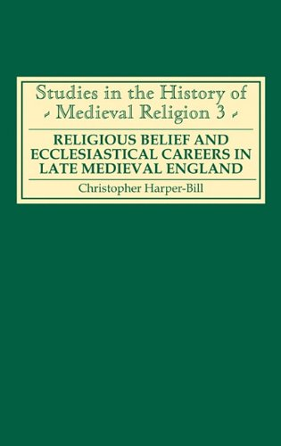 Religious Belief and Ecclesiastical Careers in Late Medieval England: Proceedings of the conference held at Strawberry H