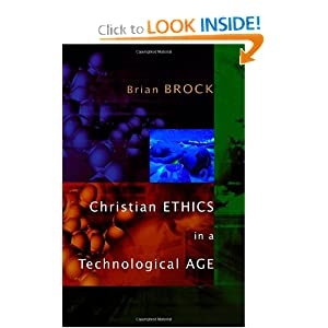 Christian Ethics in a Technological Age Brian Brock