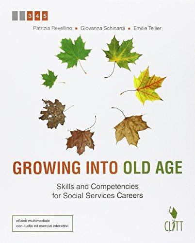 Growing into old age. Skills and competencies for social services careers. Con e-book. Con espansione online. Per le Scuole superiori