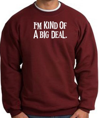 I'm Kind of a Big Deal BLACK Funny Unisex Adult Pullover Sweatshirt - Maroon