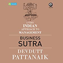 Business Sutra: A Very Indian Approach to Management (       UNABRIDGED) by Devdutt Pattanaik Narrated by Anindya Chakravorty