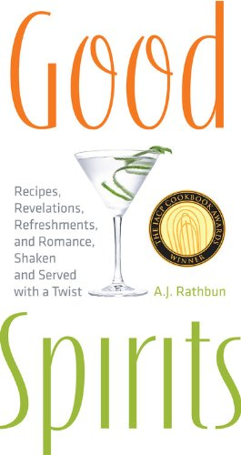 Good Spirits: Recipes, Revelations, Refreshments, And Romance, Shaken And Served With A Twist