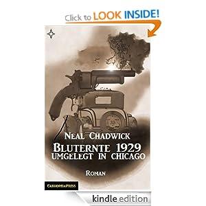 Bluternte 1929 - Umgelegt in Chicago (Historischer Kriminalroman) (German Edition) Neal Chadwick
