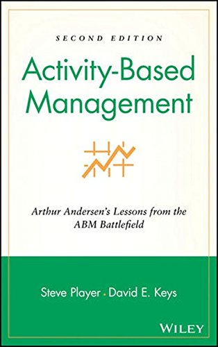 Activity-Based Management: Arthur Andersen's Lessons from the Abm Battlefield (Wiley Cost Management Series)