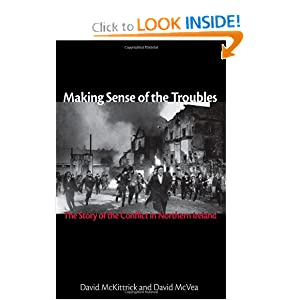 Making Sense of the Troubles: The Story of the Conflict in Northern Ireland by