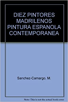 DIEZ PINTORES MADRILENOS PINTURA ESPANOLA CONTEMPORANEA: M. Sanchez