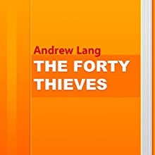 The Forty Thieves: And Other Stories (       UNABRIDGED) by Andrew Lang Narrated by Anastasia Bertollo