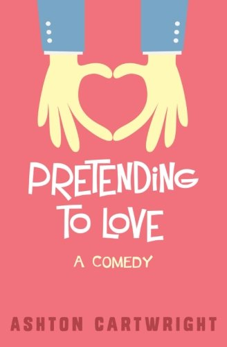 Book: Pretending to Love - How to Cheat Your Way to Relationship Bliss! by Ashton Cartwright